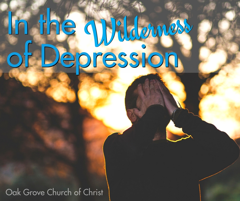In the Wilderness of Depression - There is Hope | Oak Grove Church of Christ