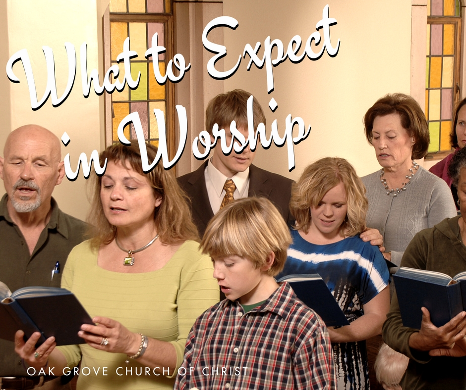 What to Expect in Worship | Oak Grove Church of Christ