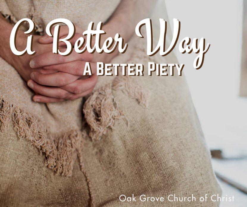 A Better Way: Part 4 | A Better Piety | Oak Grove Church of Christ