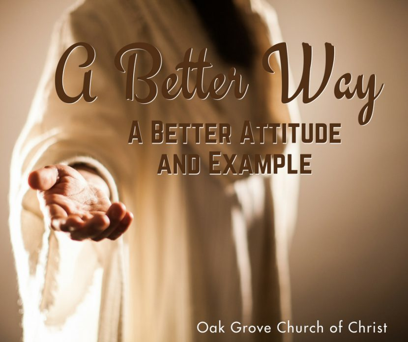 A Better Way | A Better Attitude and Example | Oak Grove Church of Christ
