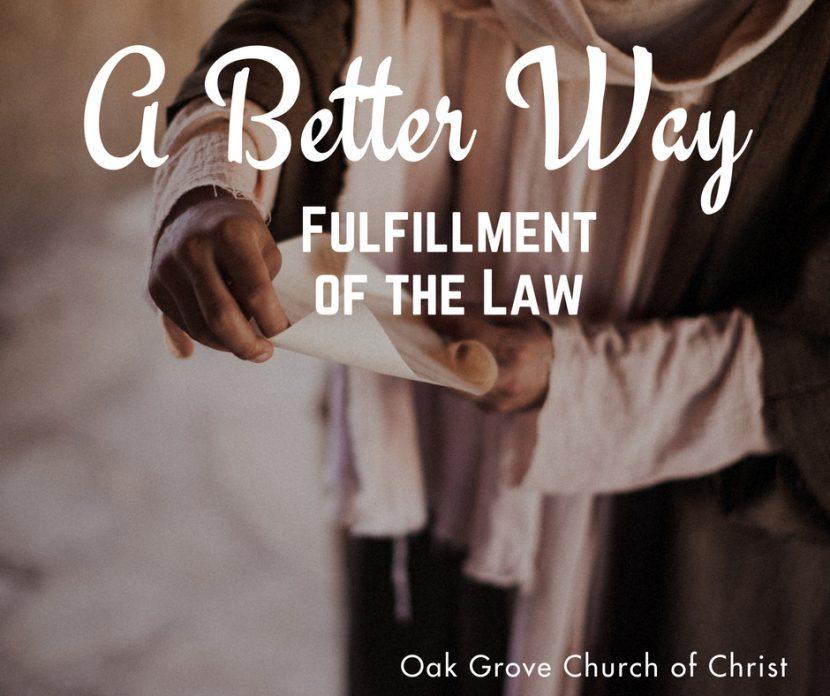A Better Way - A Better Fulfillment of the Law | Oak Grove Church of Christ