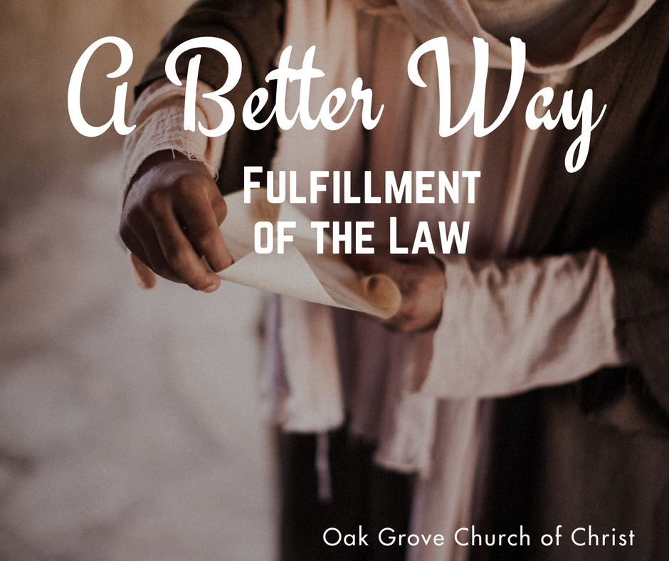 A Better Way - A Better Fulfillment of the Law | Oak Grove Church of Christ