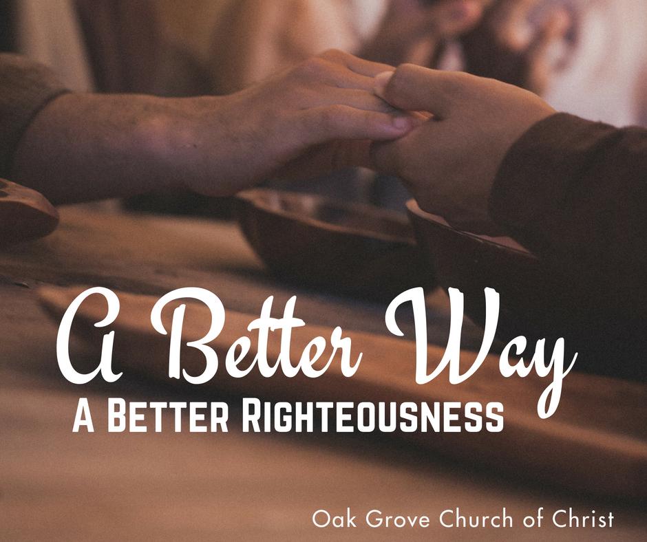 A Better Way - Part 3 - A Better Righteousness   Oak Grove Church of Christ