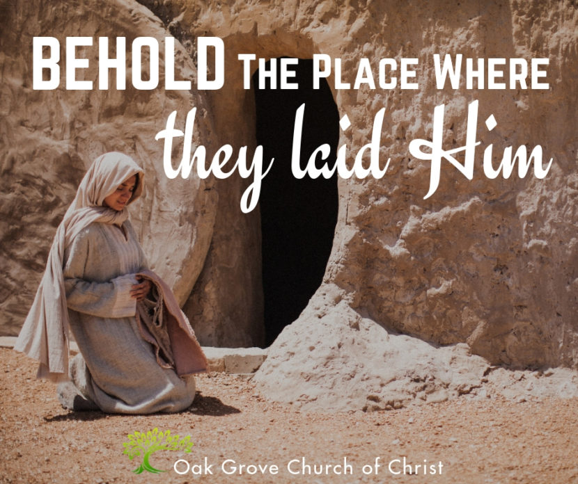 Behold the Place Where They Laid Him | Brother Jim O'Connor, Oak Grove Church of Christ