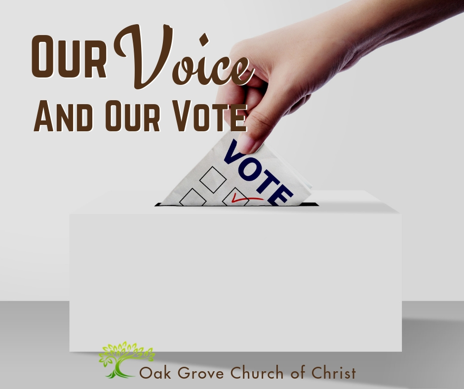 Our Voice and Our Vote   Brother Jim O'Connor, Oak Grove Church of Christ