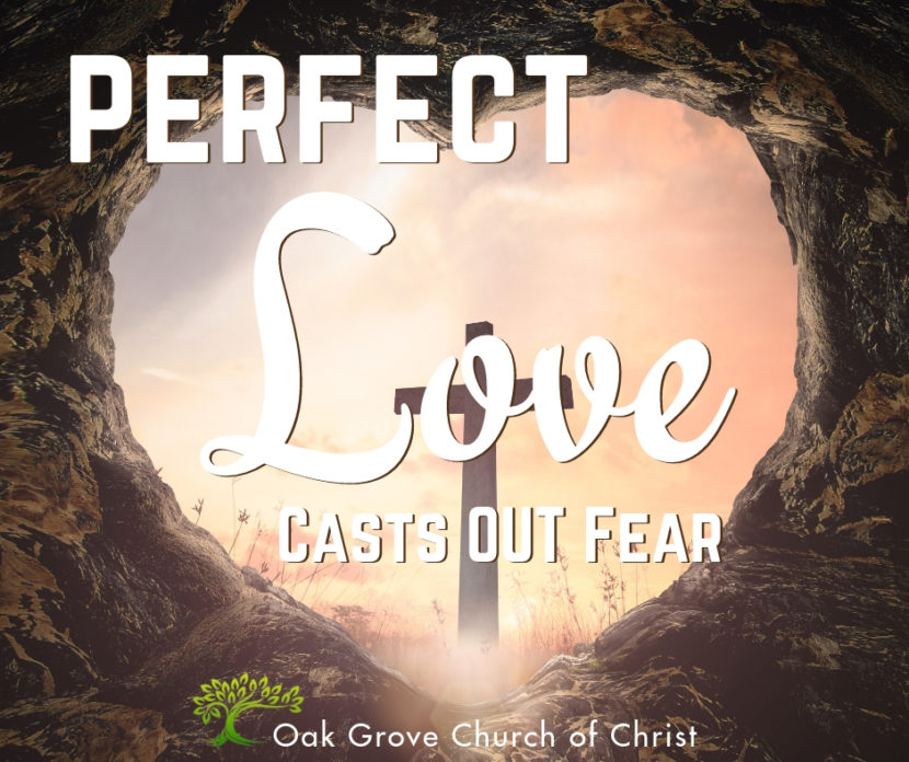 Perfect Love Casts Out Fear | Jack McNiel, Evangelist, Oak Grove Church of Christ