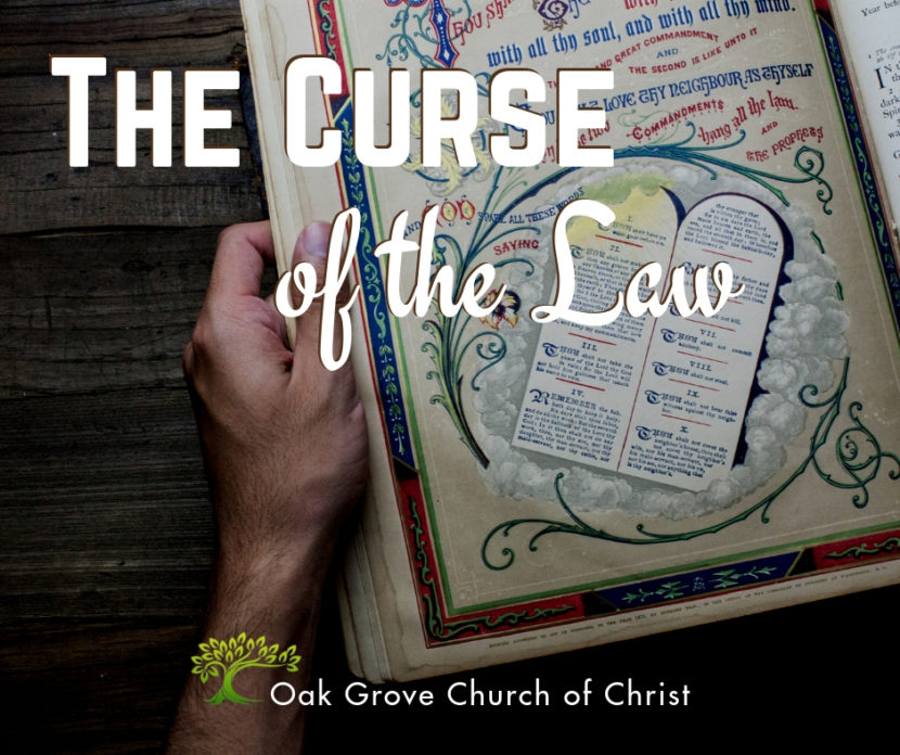 The Curse of the Law, a Study of the difference between the Old Testament Law and the New Testament of Christ, Jack McNiel, Oak Grove Church of Christ