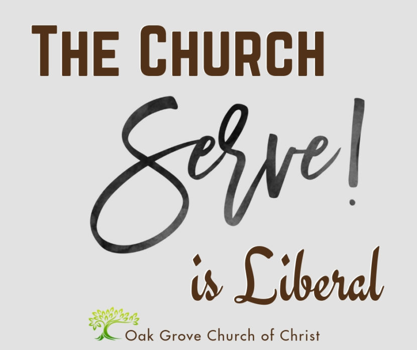 The Church is Liberal! A look at how the church must be liberal in their service.   Brother Jim O'Connor, Oak Grove Church of Christ