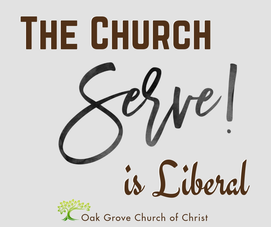 The Church is Liberal! A look at how the church must be liberal in their service. | Brother Jim O'Connor, Oak Grove Church of Christ