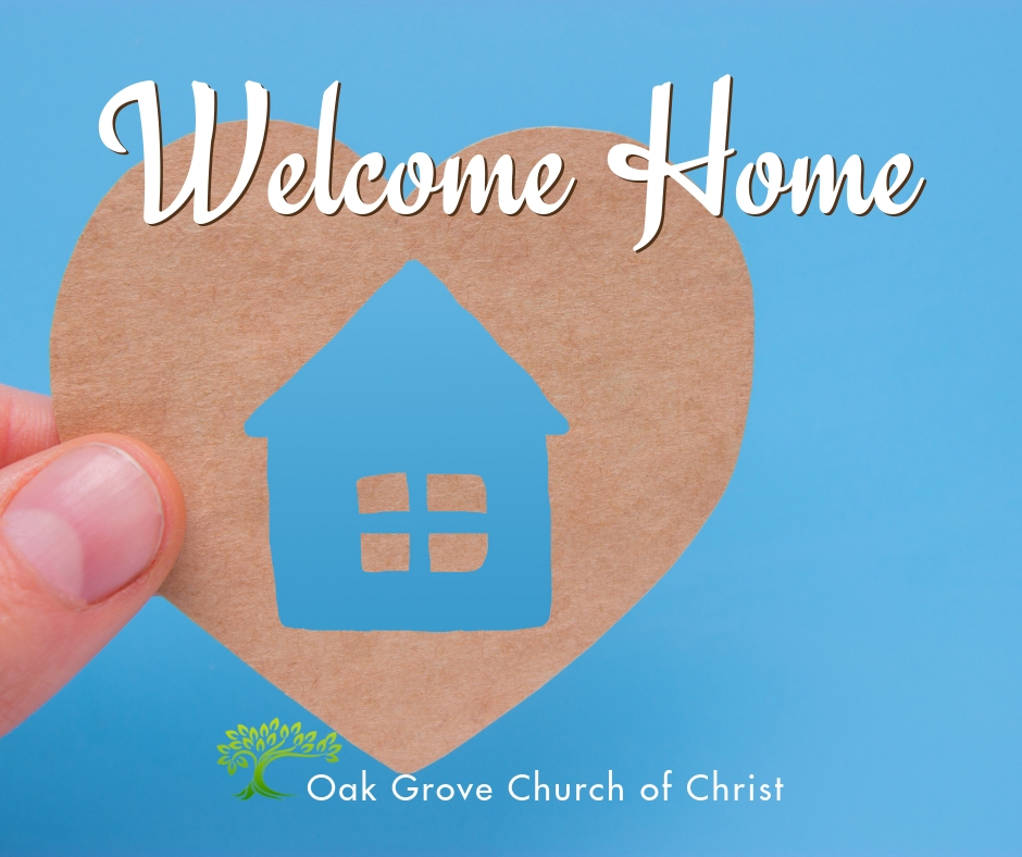 Welcome Home, devotional thought by Jim O'Connor | Oak Grove Church of Christ