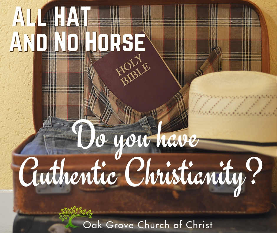 Authentic Christianity? or All Hat and No Horse | Jack McNiel, Evangelist, Oak Grove Church of Christ
