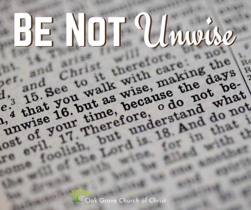 Be Not Unwise   Jack McNiel, Evangelist, Oak Grove church of Christ