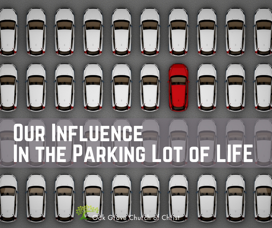 Our Influence in the Parking Lot of Life | Jack McNiel, Evangelist Oak Grove Church of Christ