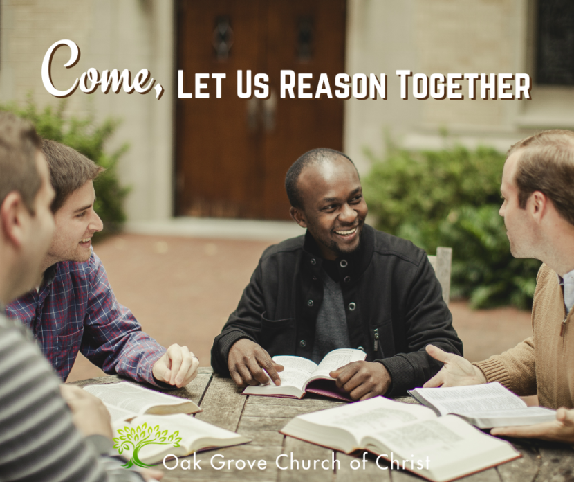 Come, Let Us Reason Together | Jack McNiel, Evangelist, Oak Grove Church of Christ
