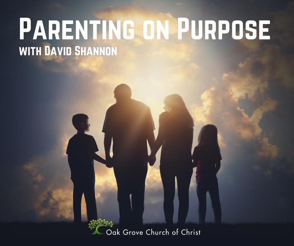 Parenting on Purpose. Seminar with David Shannon, Oak Grove Church of Christ