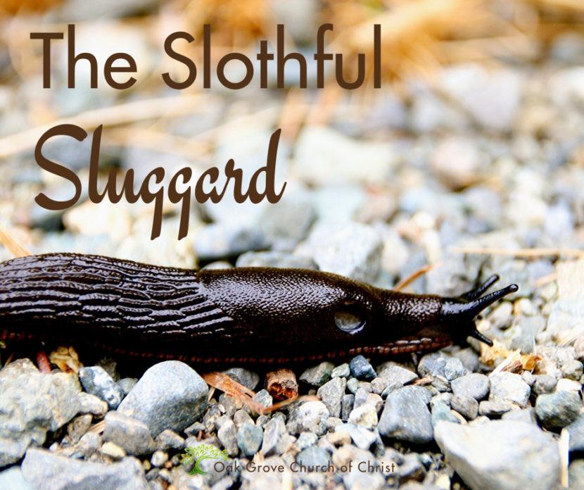 The Slothful Sluggard | Jack McNiel, Evangelist, Oak Grove Church of Christ