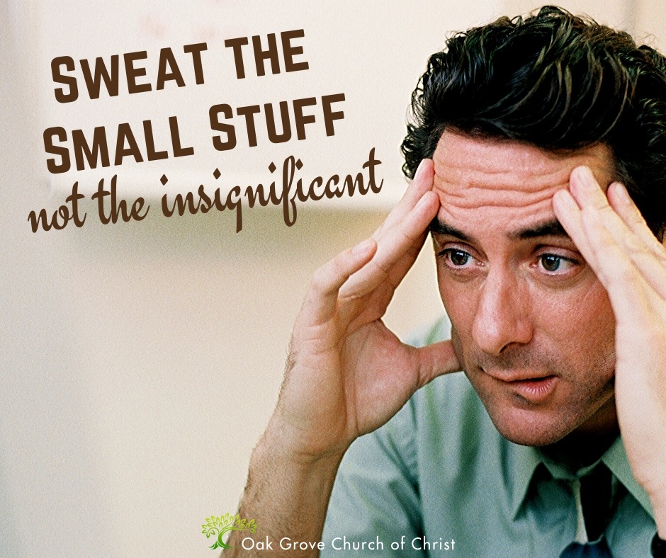 Sweat the Small Stuff, Not the Insignificant | Jack McNiel, Evangelist, Oak Grove Church of Christ