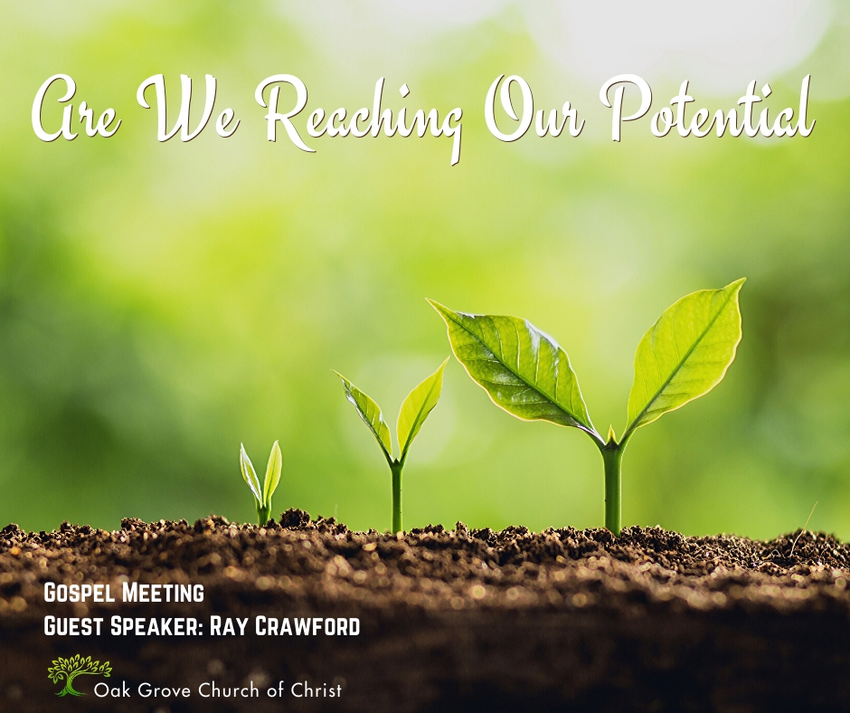 Gospel Meeting - Are We Reaching Our Potential | Oak Grove Church of Christ, Ray Crawford, Guest Speaker
