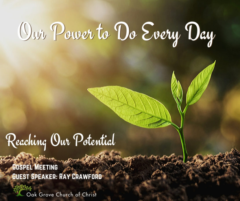 Gospel Meeting - Our Power to Do Everyday to Reach Our Potentiall | Oak Grove Church of Christ, Ray Crawford, Guest Speaker