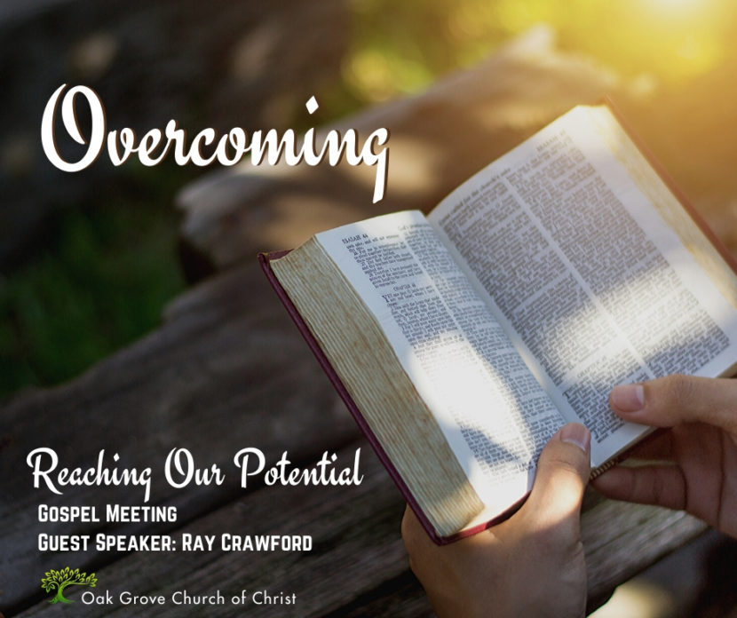 Gospel Meeting - Overcoming - Reaching our Potential| Oak Grove Church of Christ, Ray Crawford, Guest Speaker
