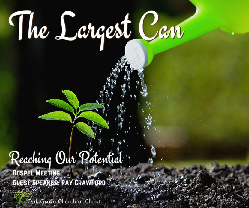 Gospel Meeting - eeting - The Largest Can - Reaching Our Potential | Oak Grove Church of Christ, Ray Crawford, Guest Speaker