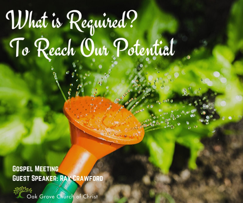 Gospel Meeting - What is Required to Reach Our Potential | Oak Grove Church of Christ, Ray Crawford, Guest Speaker