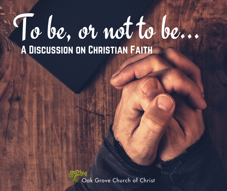 To be or not to be, a discussion on Christian faith | Jack McNiel, Evangelist, Oak Grove Church of Christ