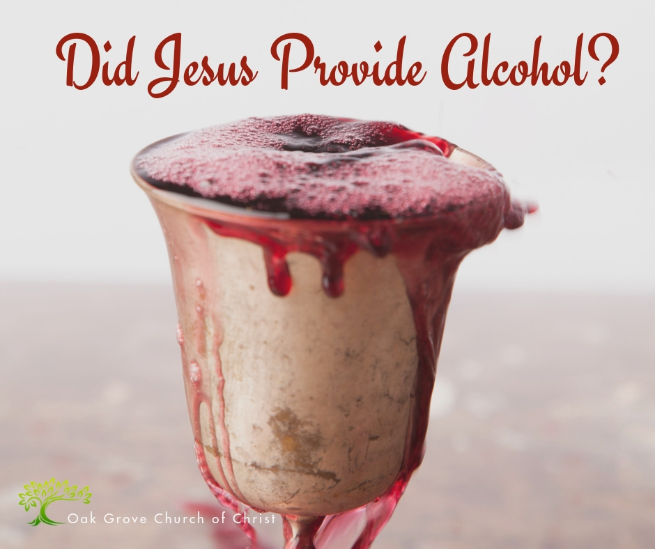 Did Jesus Provide Alcohol? | Oak Grove Church of Christ