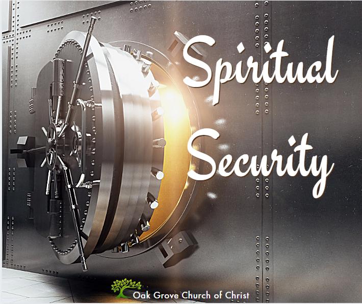 Spiritual Security | Jack McNiel, Evangelist, Oak Grove Church of Christ