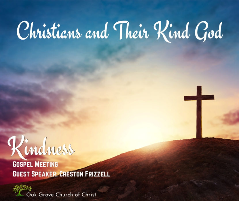 Gospel Meeting - Kindness - Christians and Their Kind God | Oak Grove Church of Christ, Creston Frizzell, Guest Speaker