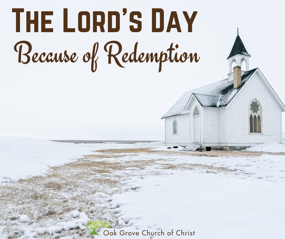 The Lord's Day Because of Redemption | Jack McNiel, Evangelist, Oak Grove Church of Christ