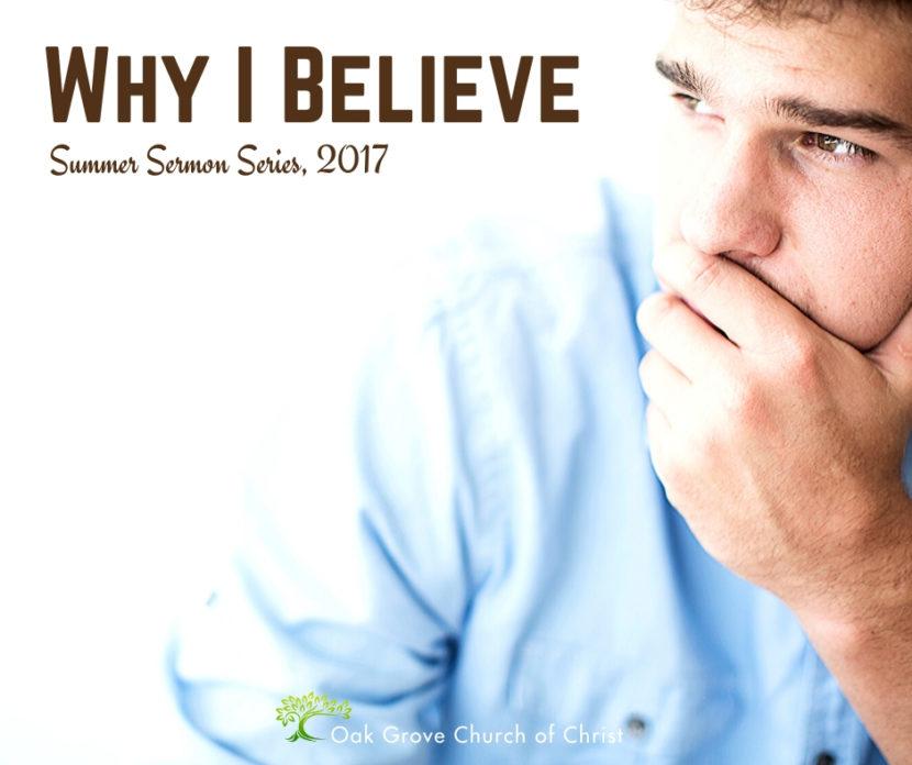 Why I Believe Summer Sermon Series 2017 | Oak Grove Church of Christ, Oak Grove, MO