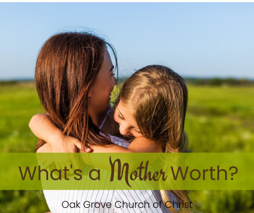 The Worth of a Mother   Oak Grove Church of Christ, Jack McNiel, Evangelist