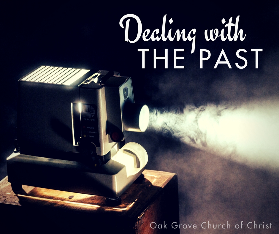 Dealing with The Past | Oak Grove Church of Christ