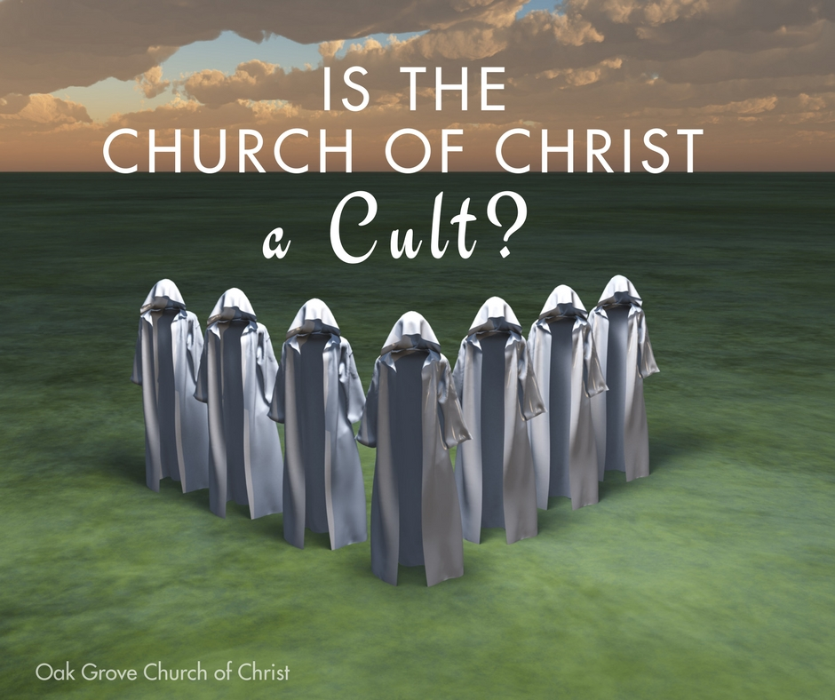 Is the Church of Christ a Cult? An Answer to the Accusation | Oak Grove Church of Christ