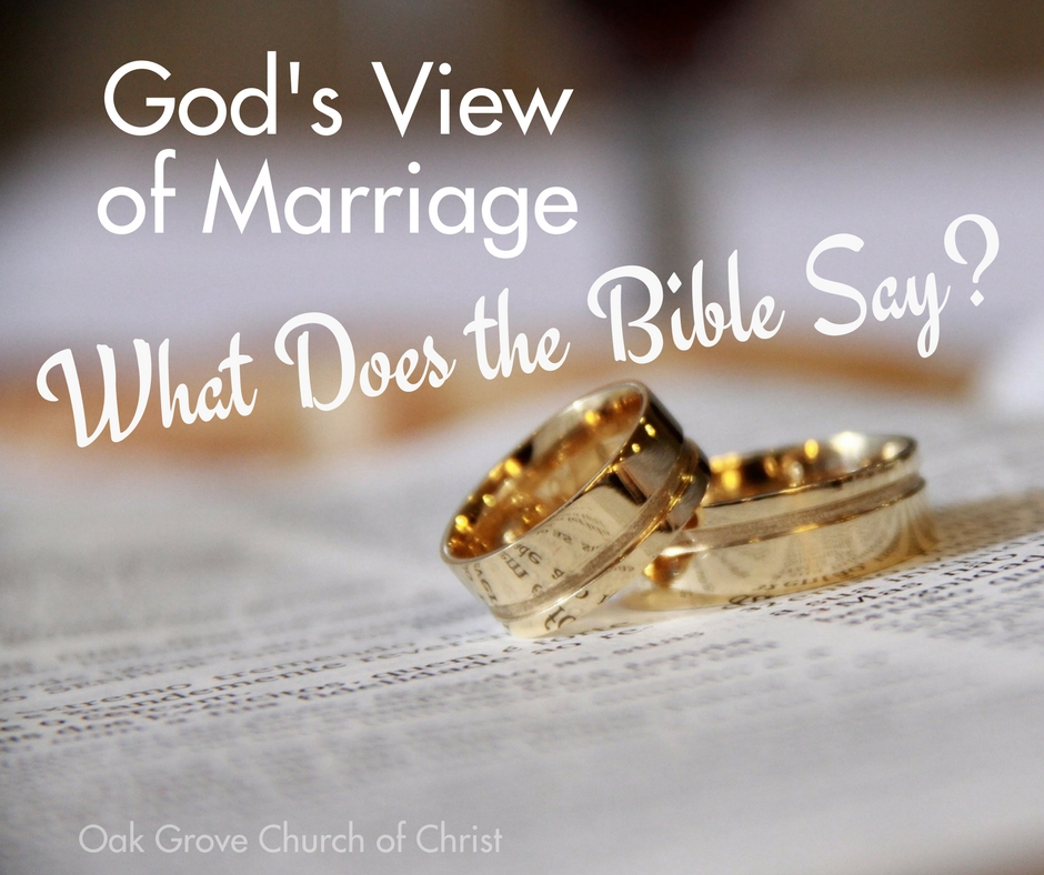 God's View of Marriage, What does the Bible say? | Oak Grove Church of Christ