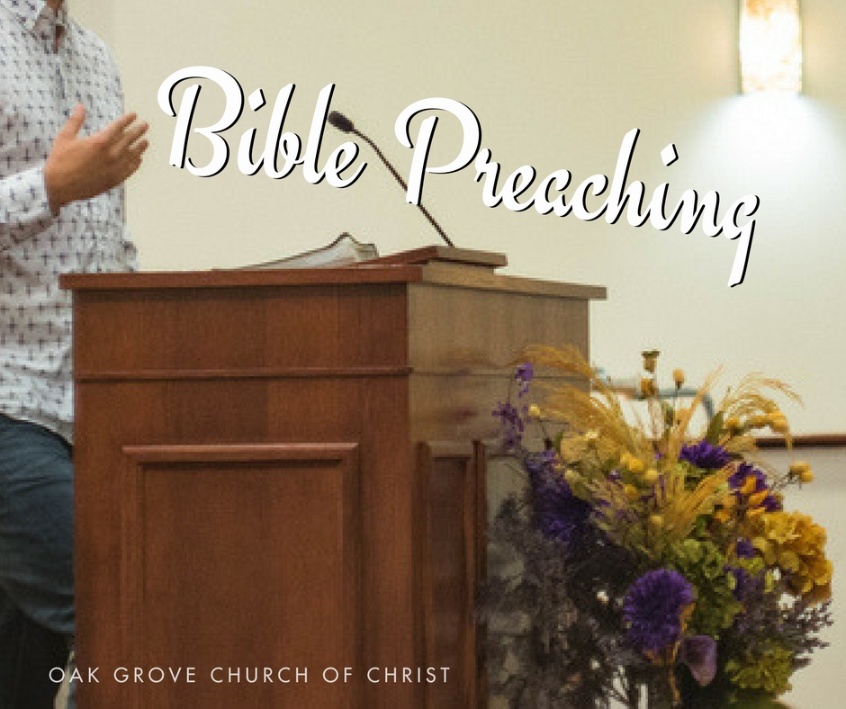 What to Expect in Worship: Bible Preaching | Oak Grove Church of Christ