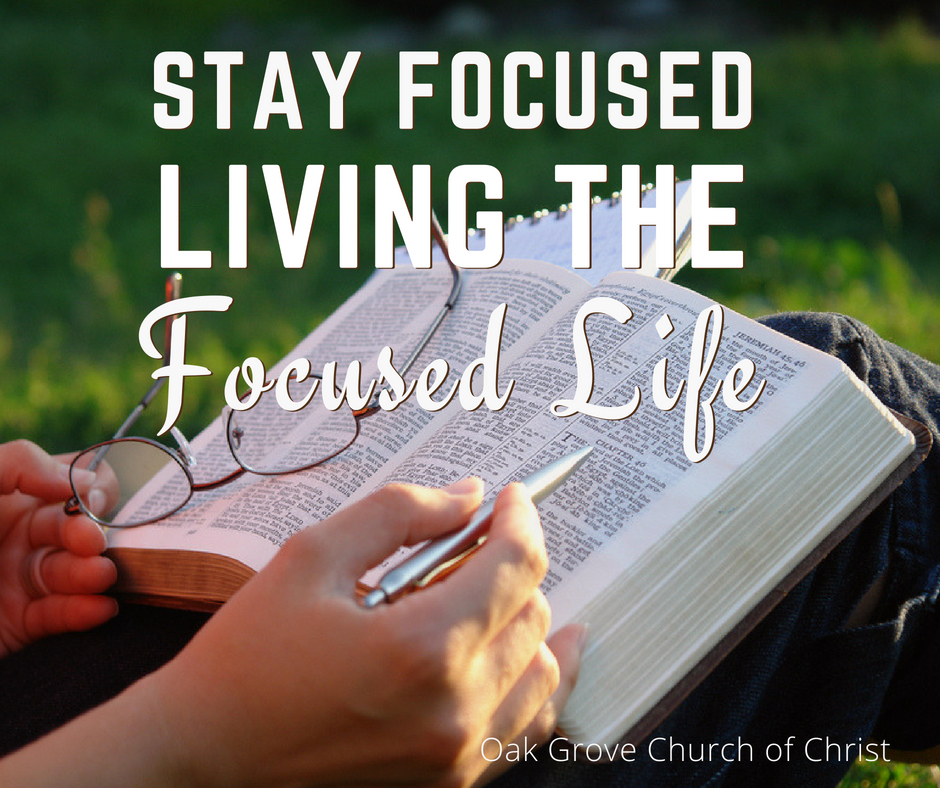 Stay Focused! Living the Focused Life with Michael Brown | Oak Grove Church of Christ