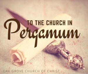 Summer Series: The SEven Churches of Asia | To The Church in Pergamum, with Nathan Cozort | Oak Grove Church of Christ