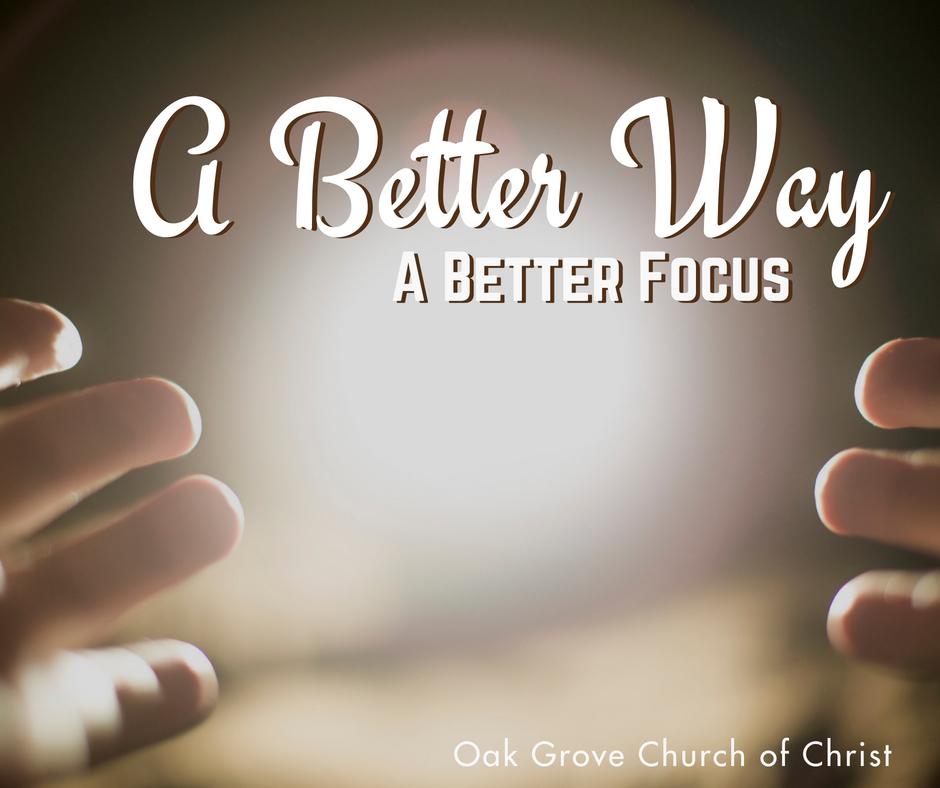 A Better Way Series Part 5 | A Better Focus
