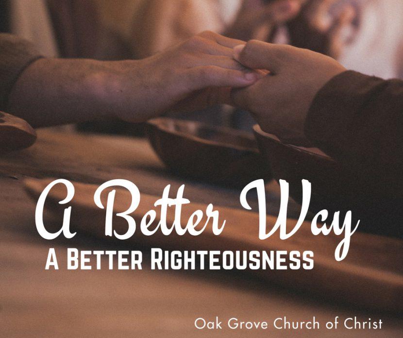 A Better Way - Part 3 - A Better Righteousness | Oak Grove Church of Christ