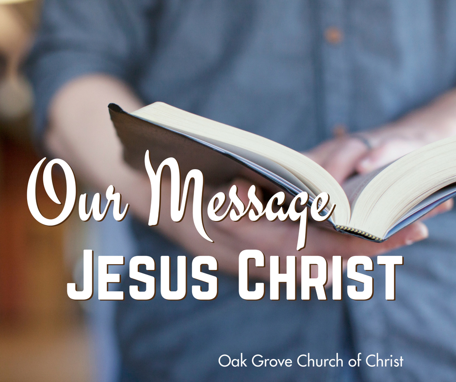 Our Message, Jesus Christ | Oak Grove Church of Christ