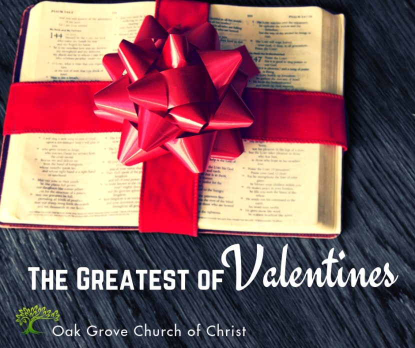 The Greatest of Valentines the Gospel by, Jack McNiel | Oak Grove Church of Christ