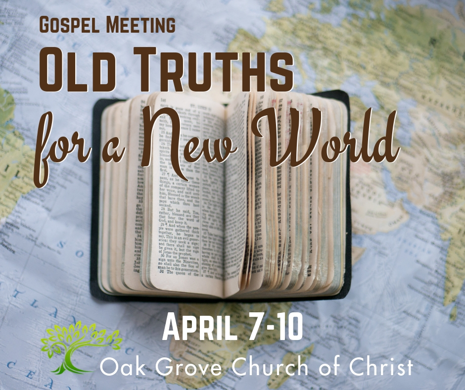 Gospel Meeting, Old Truths for a New World, Oak Grove Church of Christ, April 7-10, ogchurchofChrist.org