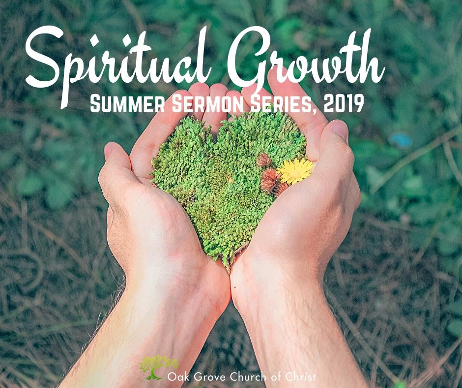 Spiritual Growth Summer Sermon Series 2019 | Oak Grove Church of Christ