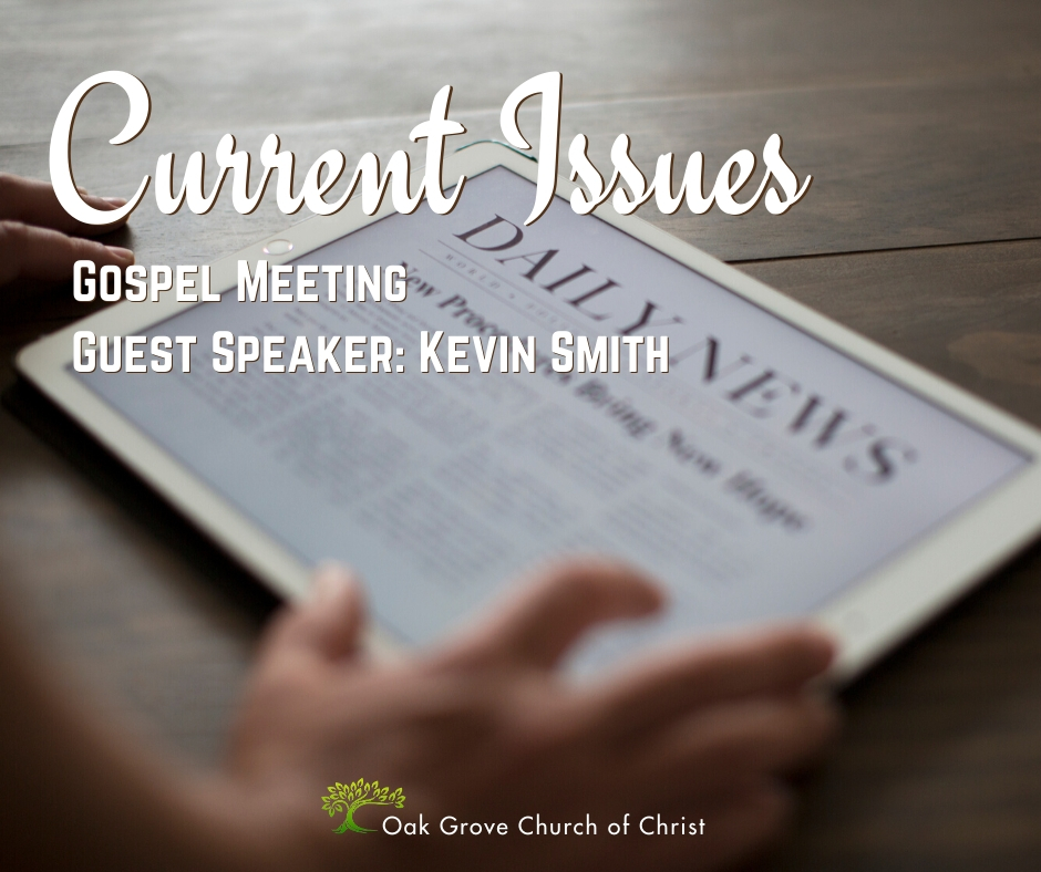 Gospel Meeting: Current Issues | Oak Grove Church of Christ