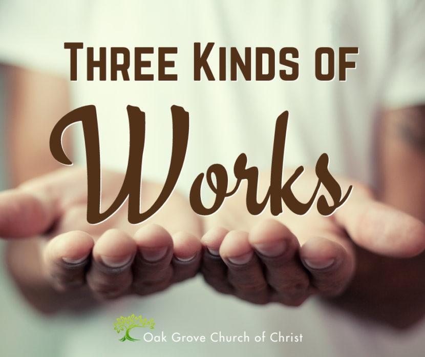 Three Kinds of Works | Jack McNiel, Evangelist, Oak Grove Church of Christ