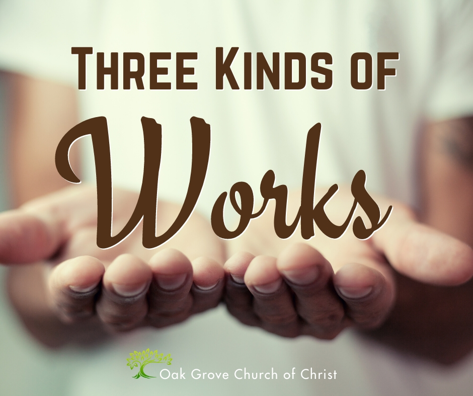 Three Kinds of Works | Jack McNiel, Evangelist, Oak Grove Church of Christ