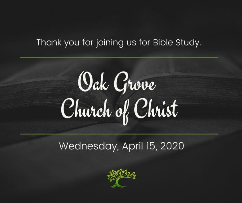 Bible Study, Wednesday, April 15, 2020 | Oak Grove Church of Christ
