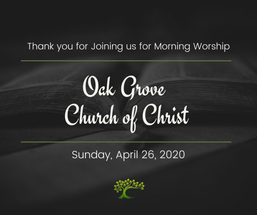 Morning Worship, Sunday, April 26, 2020 | Oak Grove Church of Christ